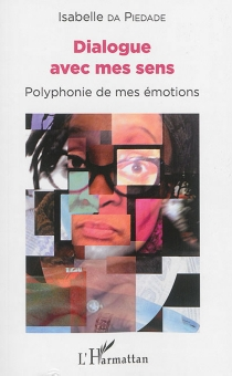 Dialogue avec mes sens : polyphonie de mes émotions - IsabelleDa Piedade