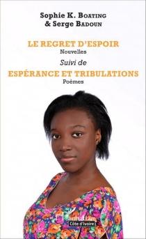 Le regret d'espoir| Suivi de Espérance et tribulations : poèmes - Serge H.Badoun