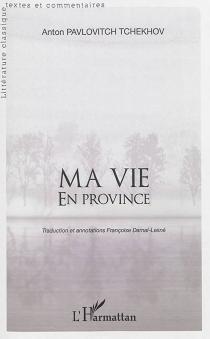 Ma vie en province - Anton PavlovitchTchekhov