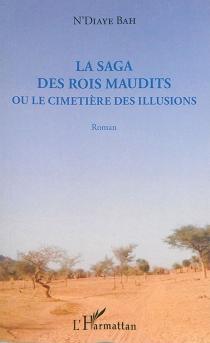 La saga des rois maudits ou le cimetière des illusions - N'DiayeBah