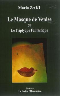 Le masque de Venise ou Le triptyque fantastique - MariaZaki