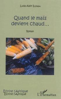 Quand le maïs devient chaud... - Alain LullaIlunga