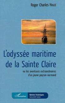 L'odyssée maritime de la Sainte Claire ou Les aventures extraordinaires d'un jeune paysan normand - Roger CharlesHouzé