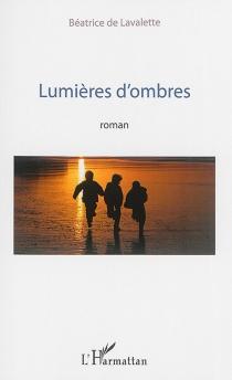 Lumières d'ombres - Béatrice deLavalette