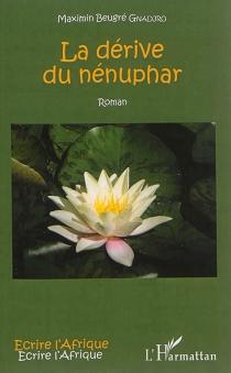 La dérive du nénuphar - Maximin BeugréGnadjro