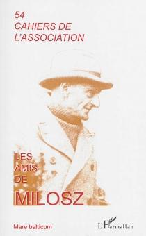 Cahiers de l'Association Les amis de Milosz, n° 54 -