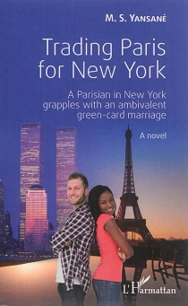 Trading Paris for New York : a Parisian in New York grapples with an ambivalent green-card marriage : a novel - Thiany Yansané