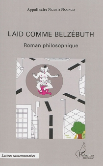 Laid comme Belzébuth : roman philosophique - AppolinaireNganti Ngongo