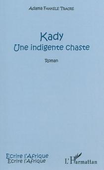 Kady : une indigente chaste - Adama FankeleTraoré