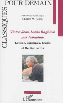Victor Jean-Louis Baghio'o par lui-même : lettres, journaux, essais et récits inédits - Jean-LouisBaghio'o