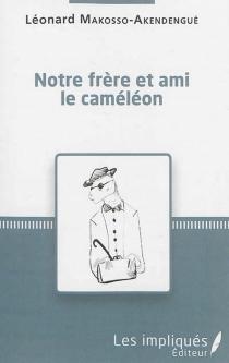 Notre frère et ami le caméléon - LéonardMakosso-Akendengué
