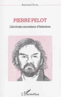 Pierre Pelot, l'écrivain raconteur d'histoires - RaymondPerrin