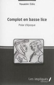 Complot en basse lice : polar d'époque - YouennCoic