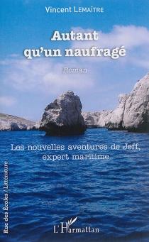 Autant qu'un naufragé : les nouvelles aventures de Jeff, expert maritime - VincentLemaître