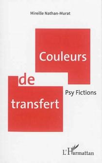 Couleurs de transfert : psy fictions - MireilleNathan-Murat