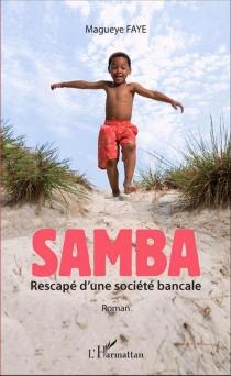 Samba : rescapé d'une société bancale - MaguèyeFaye