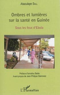 Ombres et lumières sur la santé en Guinée : sous les feux d'Ebola - AtaoulayeSall