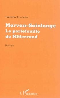 Morvan-Saintonge, le portefeuille de Mitterrand - FrançoisAlbaterra