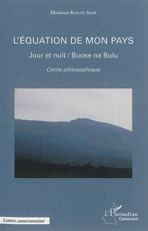 L'équation de mon pays : buose na bulu : conte philosophique| L'équation de mon pays : jour et nuit - EbénézerKob-Yè-Samè