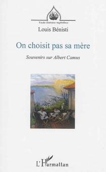 On choisit pas sa mère : souvenirs sur Albert Camus| Suivi de Entretiens sur le théâtre - LouisBénisti