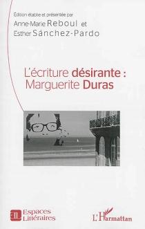 L'écriture désirante : Marguerite Duras -