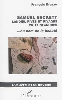 Samuel Beckett : landes, rives et rivages en 19 glanures : au nom de la beauté - FrançoisBruzzo