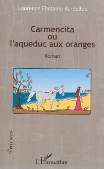 Carmencita ou L'aqueduc aux oranges - LaurenceFontaine Kerbellec