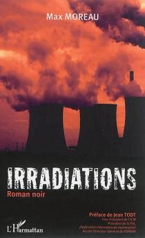Irradiations : roman noir - MaxMoreau