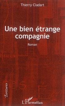 Une bien étrange compagnie - ThierryCladart