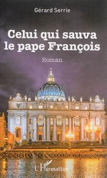Celui qui sauva le pape François - GérardSerrie