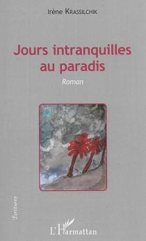 Jours intranquilles au paradis - IrèneKrassilchik