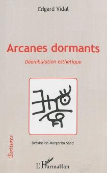 Arcanes dormants : déambulation esthétique - EdgardVidal