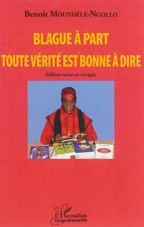 Blague à part : toute vérité est bonne à dire - BenoîtMoundélé-Ngollo