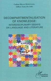 Decompartmentalisation of knowledge : interdisciplinary essays on language and litterature -