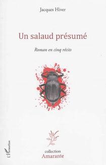 Un salaud présumé : roman en cinq récits - JacquesHiver