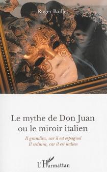 Le mythe de Don Juan ou Le miroir italien : il grandira car il est espagnol, il séduira car il est italien - RogerBaillet