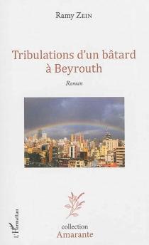 Tribulations d'un bâtard à Beyrouth - RamyZein