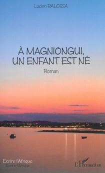 A Magniongui, un enfant est né - LucienBalossa