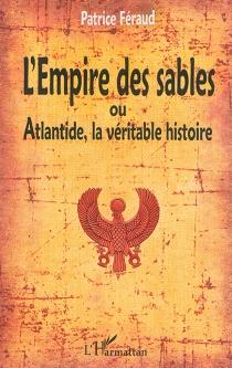 L'empire des sables ou Atlantide, la véritable histoire - PatriceFéraud