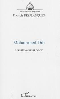 Mohammed Dib : essentiellement poète - FrançoisDesplanques
