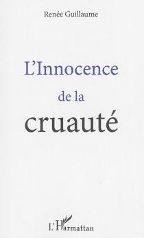 L'innocence de la cruauté - RenéeGuillaume