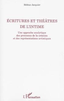Ecritures et théâtres de l'intime : une approche analytique des processus de la création et des représentations artistiques - HélèneJacquier