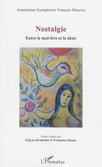 Nostalgie : entre le mal-être et le désir : actes du colloque de l'Association européenne François Mauriac, Metz, 2015 - Association européenne François Mauriac