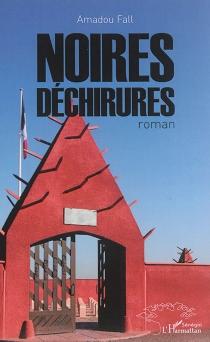 Noires déchirures : roman historique - AmadouFall