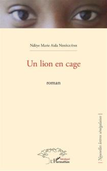 Un lion en cage - Ndèye Marie AïdaNdiégène