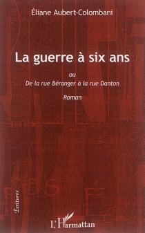 La guerre à six ans ou De la rue Béranger à la rue Danton - ÉlianeAubert-Colombani