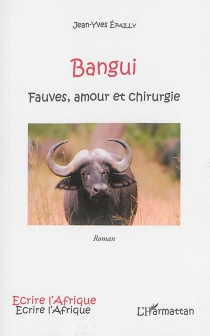 Bangui : fauves, amour et chirurgie - Jean-Yves Épailly