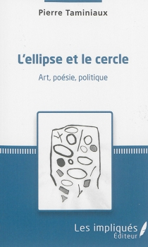 L'ellipse et le cercle : art, poésie, politique - PierreTaminiaux