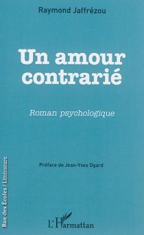 Un amour contrarié : roman psychologique - RaymondJaffrézou