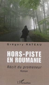 Hors-piste en Roumanie : récit du promeneur - GrégoryRateau